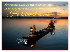 father gave me a gift-belief in me